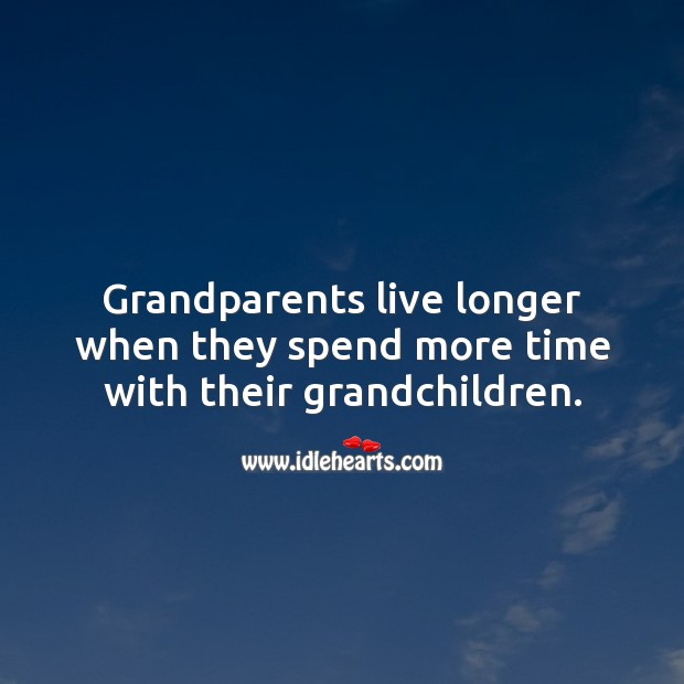 Grandparents live longer when they spend more time with their grandchildren. Picture Quotes Image