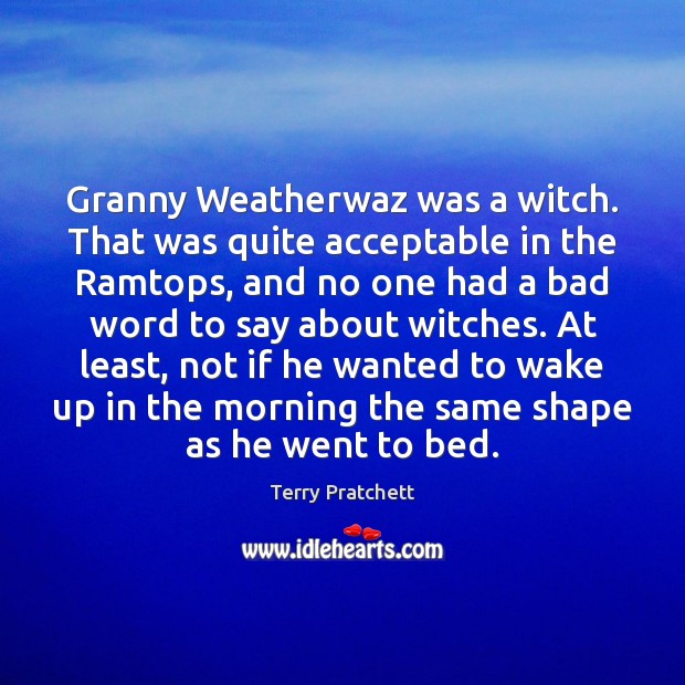 Image, Granny Weatherwaz was a witch. That was quite acceptable in the Ramtops,