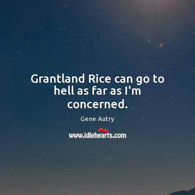 Grantland Rice can go to hell as far as I'm concerned. Image