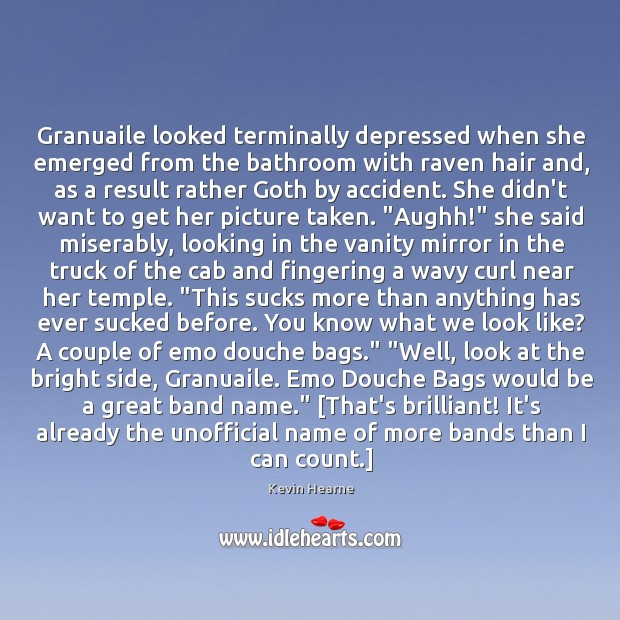Granuaile looked terminally depressed when she emerged from the bathroom with raven Kevin Hearne Picture Quote