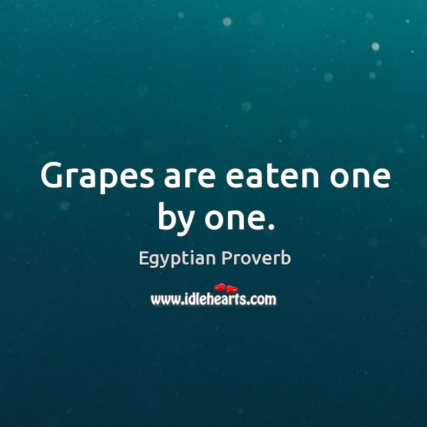 Grapes are eaten one by one. Egyptian Proverbs Image