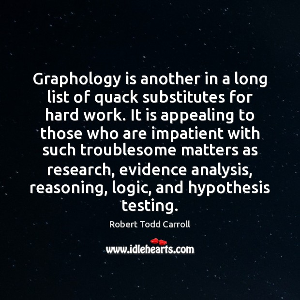 Graphology is another in a long list of quack substitutes for hard Image