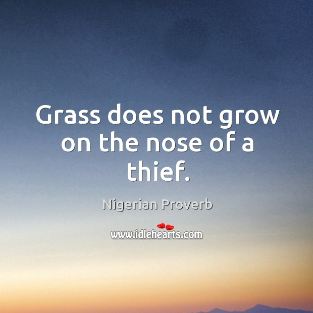 Image, Grass does not grow on the nose of a thief.