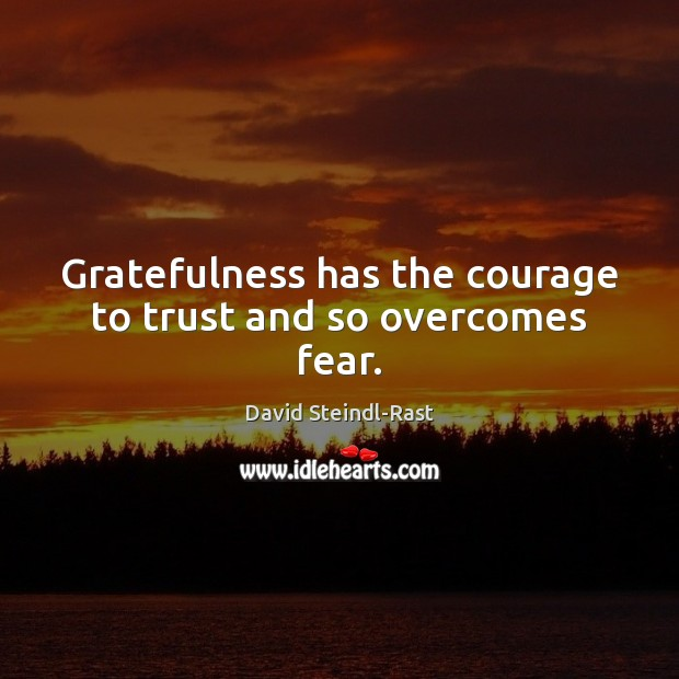 Image, Gratefulness has the courage to trust and so overcomes fear.