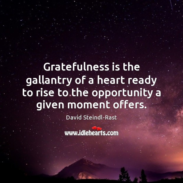 Gratefulness is the gallantry of a heart ready to rise to the Opportunity Quotes Image