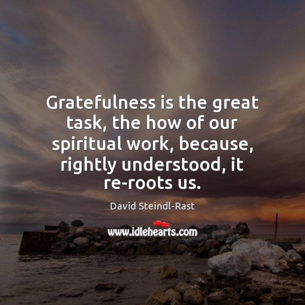 Gratefulness is the great task, the how of our spiritual work, because, Image