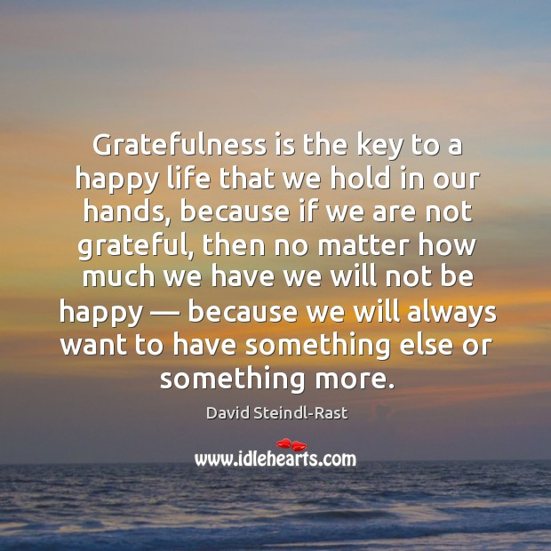 Image, Gratefulness is the key to a happy life that we hold in our hands, because if we are not grateful