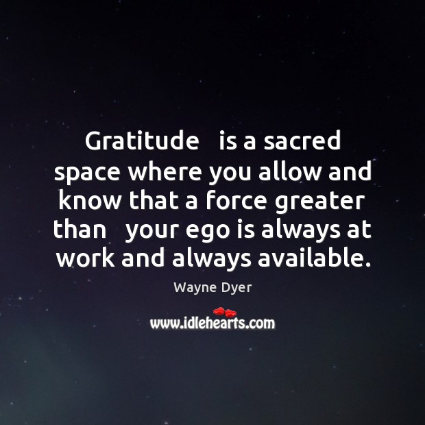 Image, Gratitude   is a sacred space where you allow and know that a