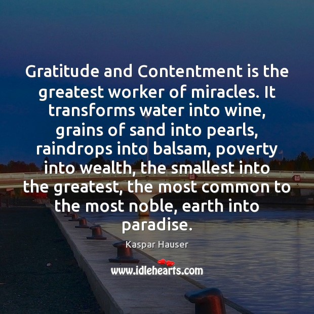 Image, Gratitude and Contentment is the greatest worker of miracles. It transforms water