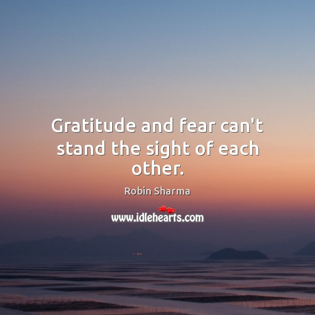 Image, Gratitude and fear can't stand the sight of each other.