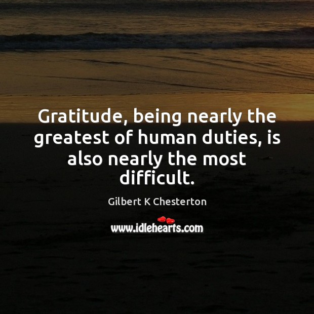 Image, Gratitude, being nearly the greatest of human duties, is also nearly the most difficult.