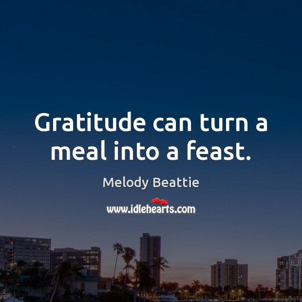 Image, Gratitude can turn a meal into a feast.