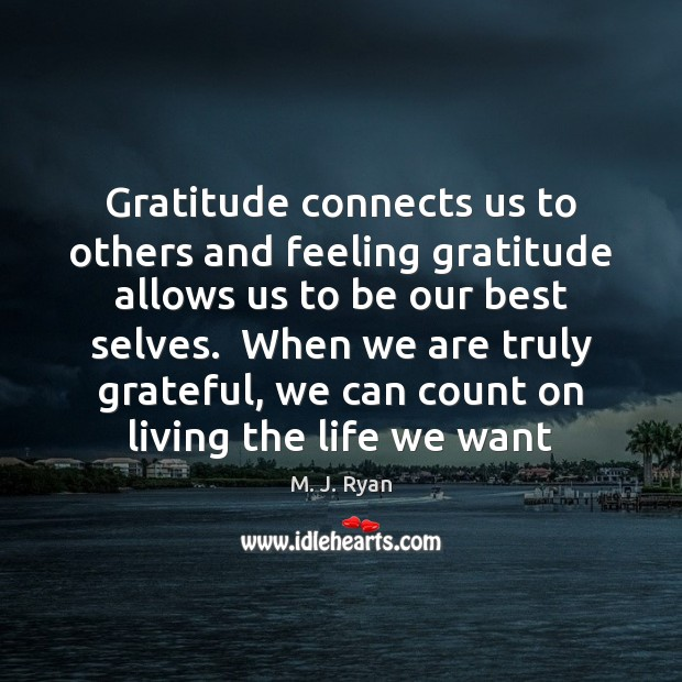 Image, Gratitude connects us to others and feeling gratitude allows us to be