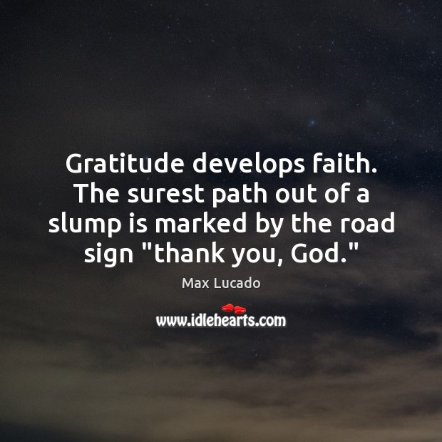 Gratitude develops faith. The surest path out of a slump is marked Max Lucado Picture Quote