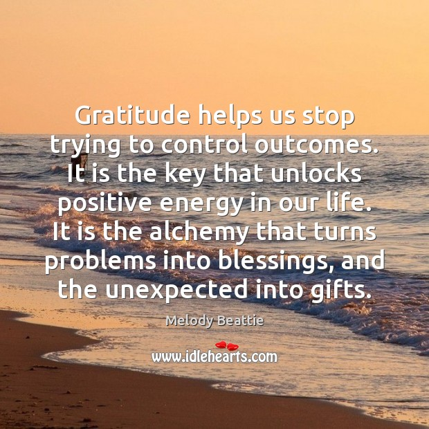 Image, Gratitude helps us stop trying to control outcomes. It is the key