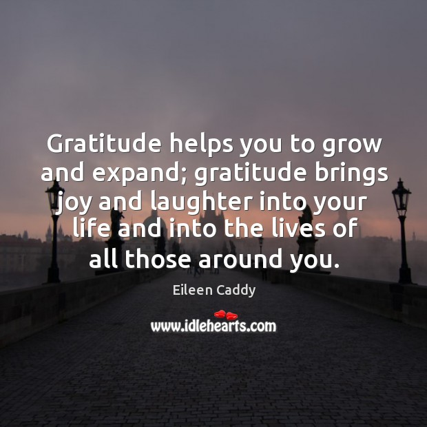 Image, Gratitude helps you to grow and expand; gratitude brings joy and laughter into your life