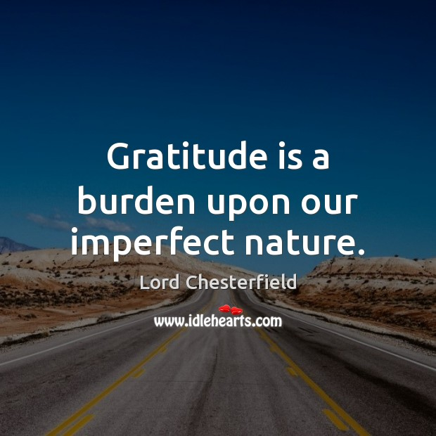 Image, Gratitude is a burden upon our imperfect nature.