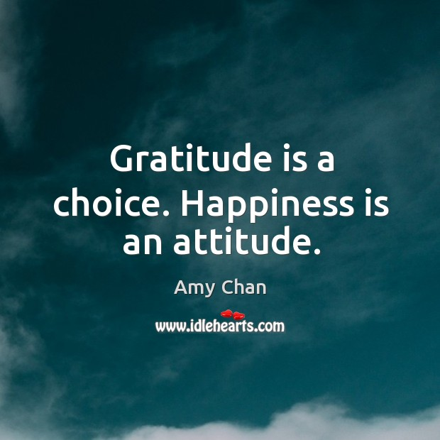 Image, Gratitude is a choice. Happiness is an attitude.