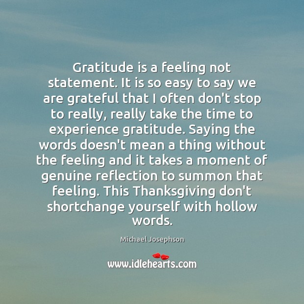 Gratitude is a feeling not statement. It is so easy to say Thanksgiving Quotes Image