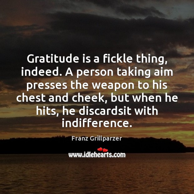 Gratitude is a fickle thing, indeed. A person taking aim presses the Gratitude Quotes