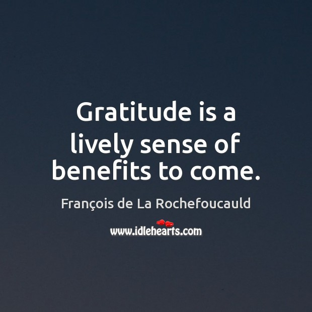 Gratitude is a lively sense of benefits to come. Gratitude Quotes Image