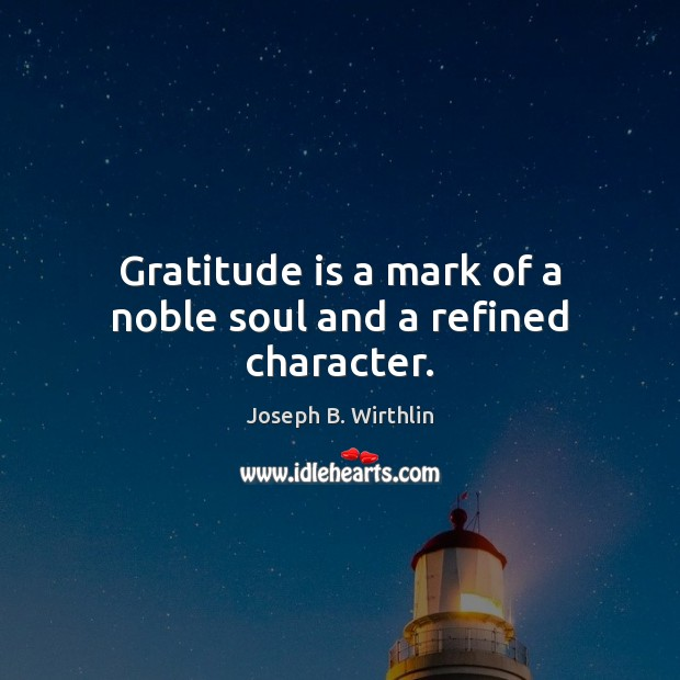 Gratitude is a mark of a noble soul and a refined character. Gratitude Quotes Image
