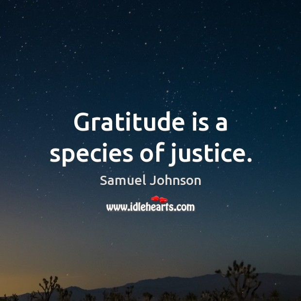 Gratitude is a species of justice. Gratitude Quotes Image