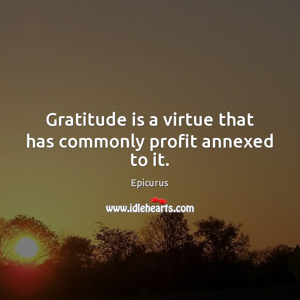 Image, Gratitude is a virtue that has commonly profit annexed to it.