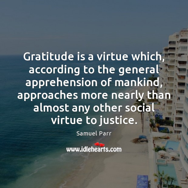 Gratitude is a virtue which, according to the general apprehension of mankind, Gratitude Quotes Image