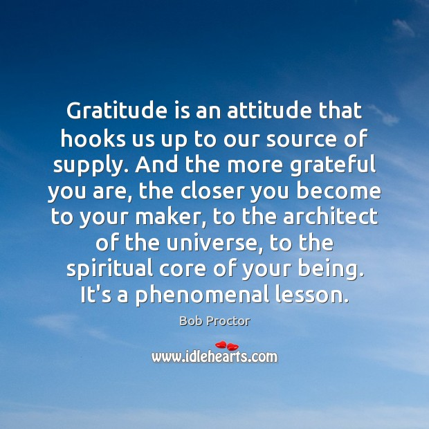 Gratitude is an attitude that hooks us up to our source of Image