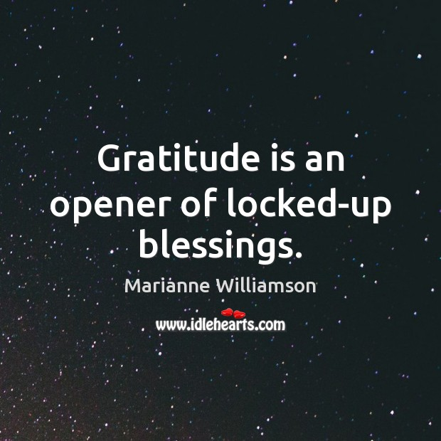 Gratitude is an opener of locked-up blessings. Gratitude Quotes Image