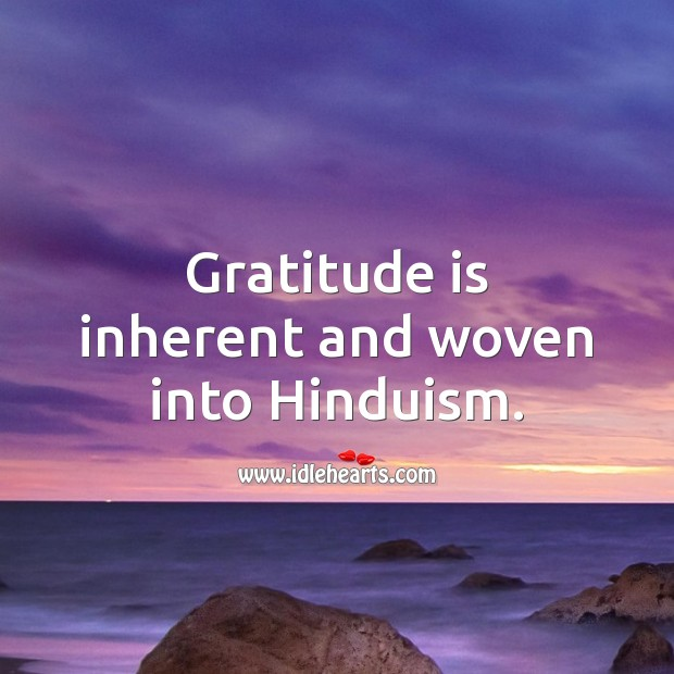 Gratitude is inherent and woven into Hinduism. Gratitude Quotes Image