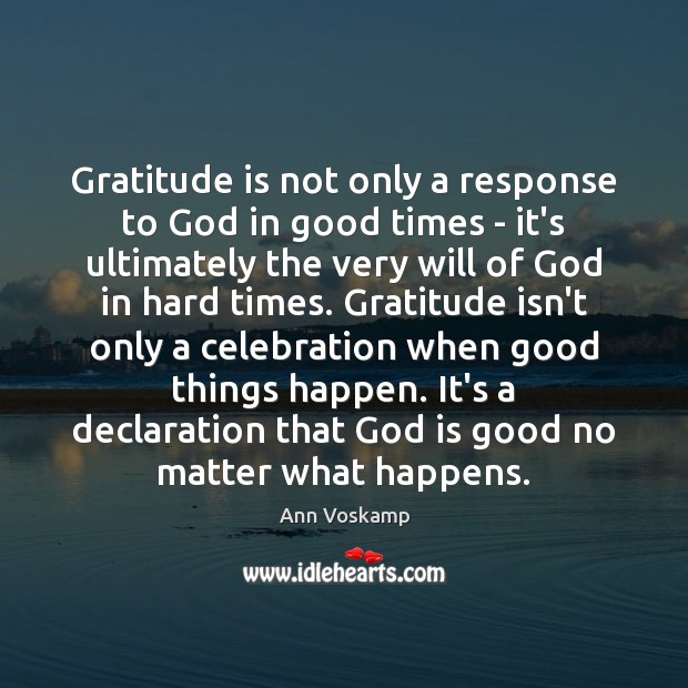 Gratitude is not only a response to God in good times – God is Good Quotes Image