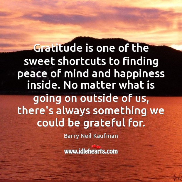 Gratitude is one of the sweet shortcuts to finding peace of mind Gratitude Quotes Image
