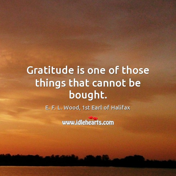 Gratitude is one of those things that cannot be bought. Gratitude Quotes Image