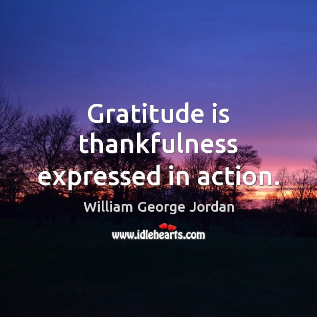 Gratitude is thankfulness expressed in action. Gratitude Quotes Image