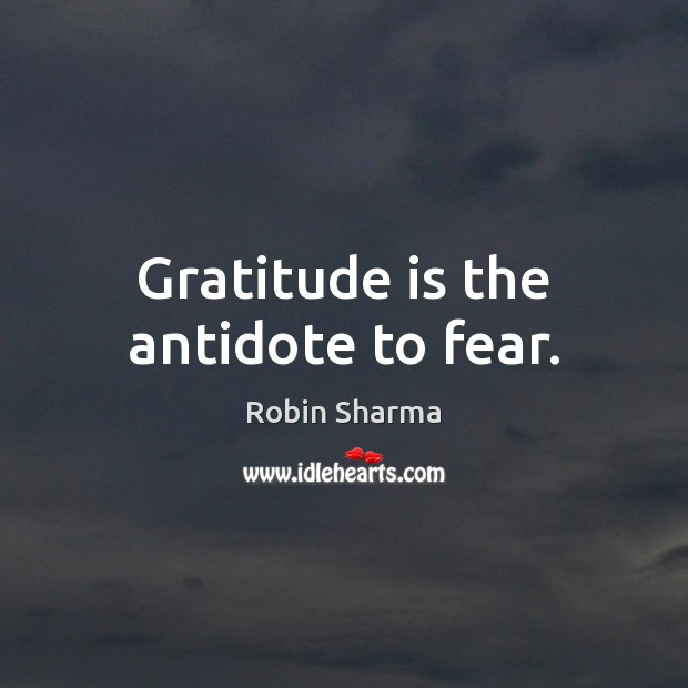 Image, Gratitude is the antidote to fear.