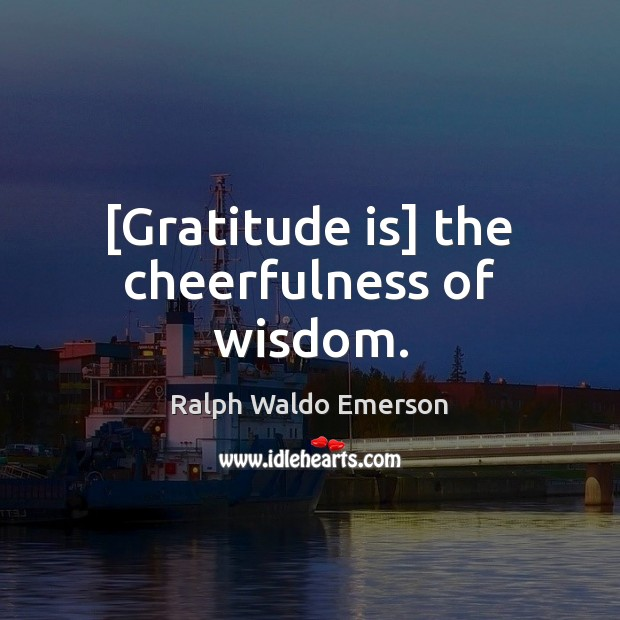 [Gratitude is] the cheerfulness of wisdom. Image