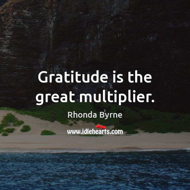 Gratitude is the great multiplier. Rhonda Byrne Picture Quote