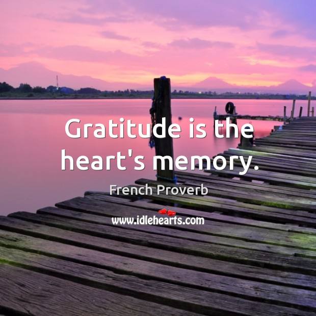 Image, Gratitude is the heart's memory.