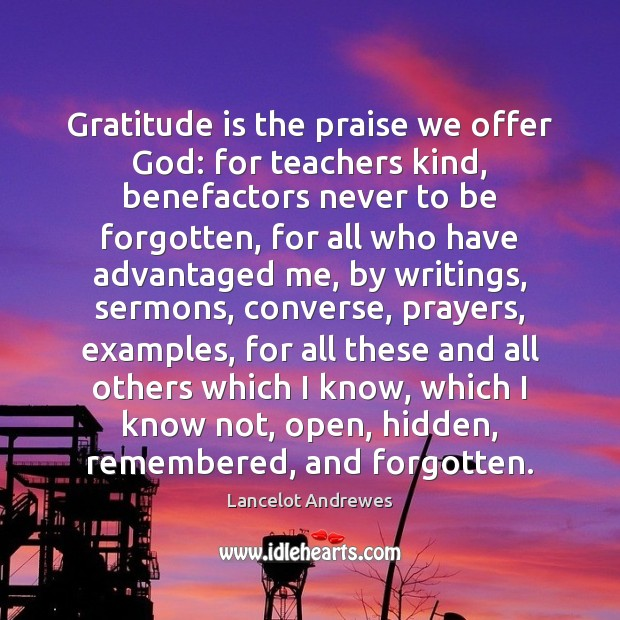 Gratitude is the praise we offer God: for teachers kind, benefactors never Gratitude Quotes Image