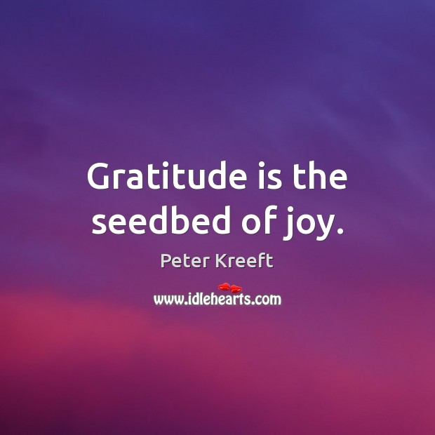 Gratitude is the seedbed of joy. Gratitude Quotes Image