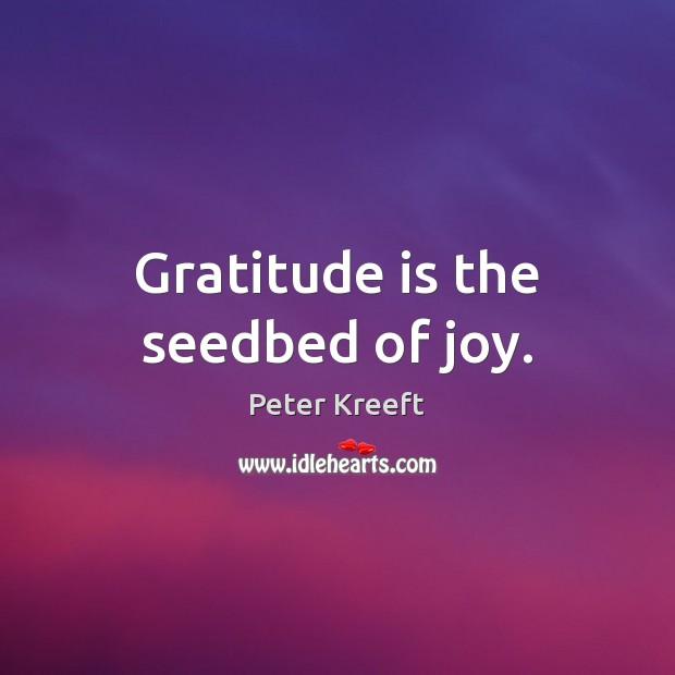 Gratitude is the seedbed of joy. Gratitude Quotes Image