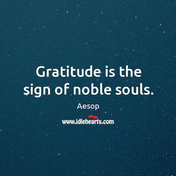 Image, Gratitude is the sign of noble souls.