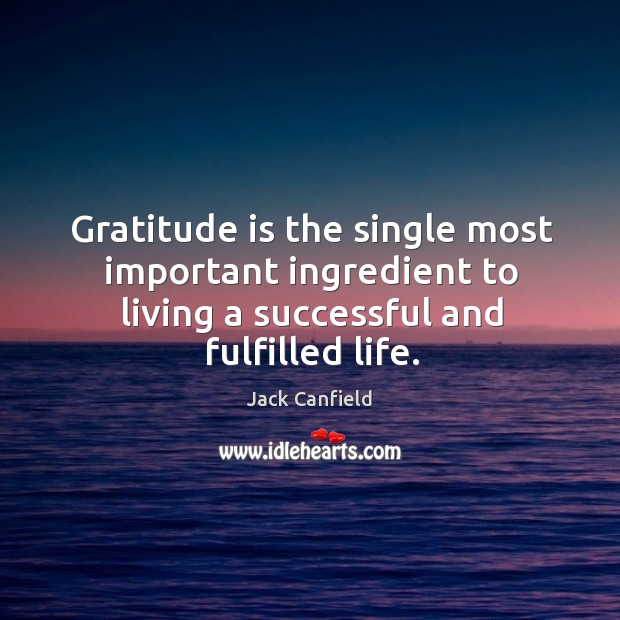 Image, Gratitude is the single most important ingredient to living a successful and
