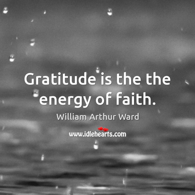 Image, Gratitude is the the energy of faith.