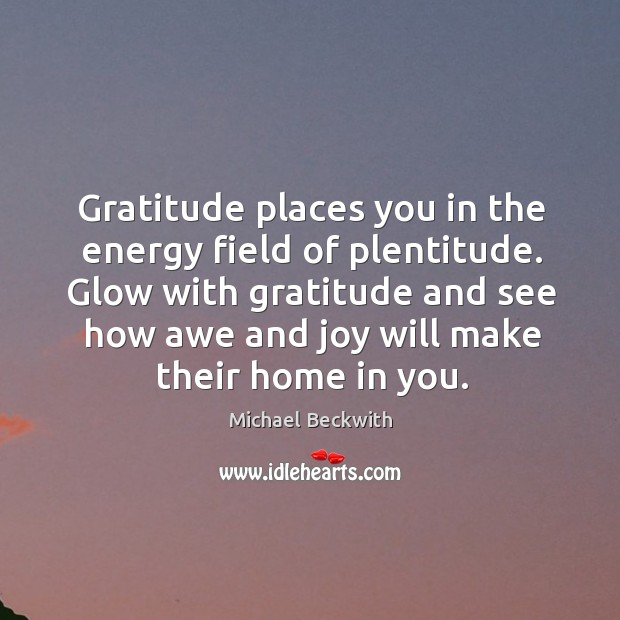 Image, Gratitude places you in the energy field of plentitude. Glow with gratitude