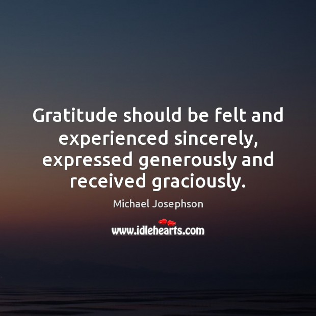 Image, Gratitude should be felt and experienced sincerely, expressed generously and received graciously.