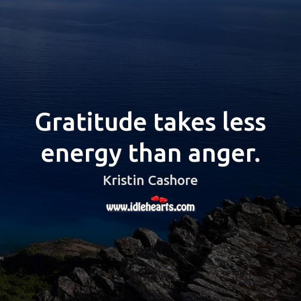 Gratitude takes less energy than anger. Image