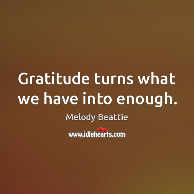 Image about Gratitude turns what we have into enough.